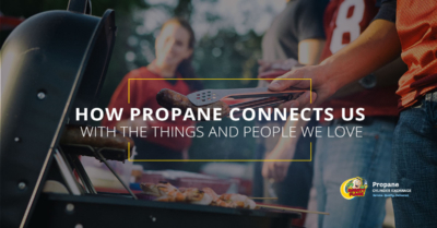 How Propane Connects Us With The Things and People We Love